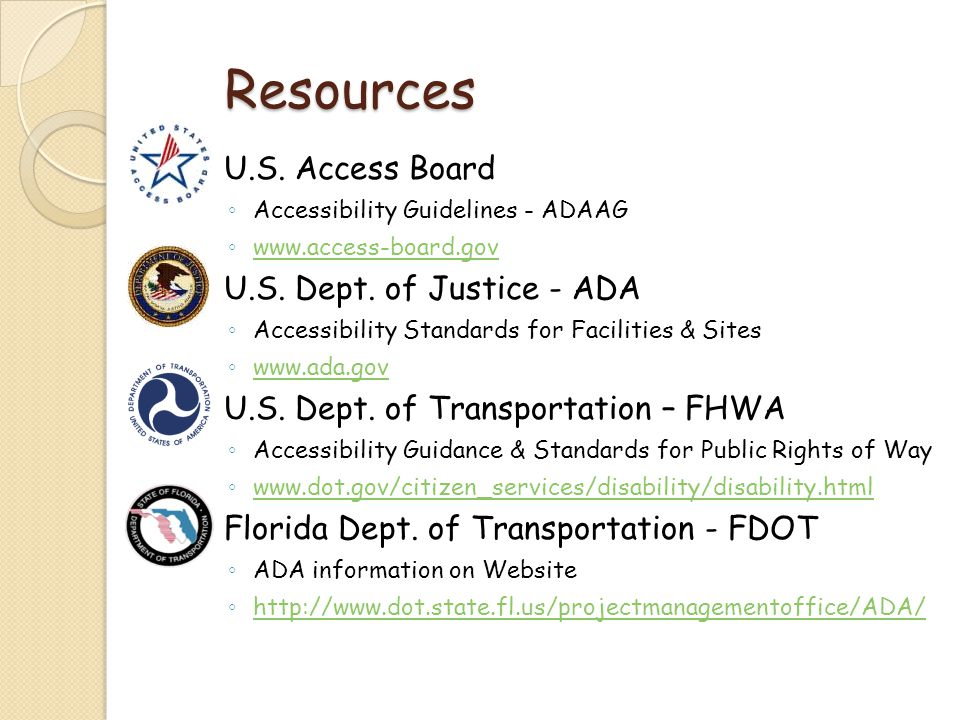Resources U.S. Access Board U.S. Dept. of Justice - ADA