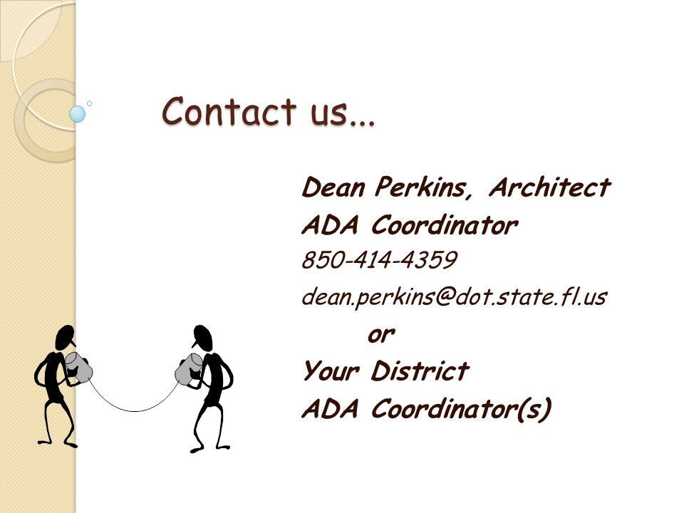 Contact us... Dean Perkins, Architect ADA Coordinator or Your District