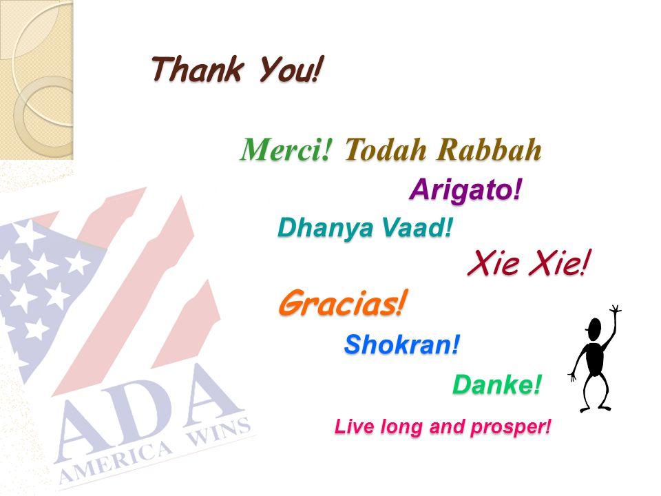 Thank You. Merci. Todah Rabbah. Arigato. Dhanya Vaad. Xie Xie. Gracias