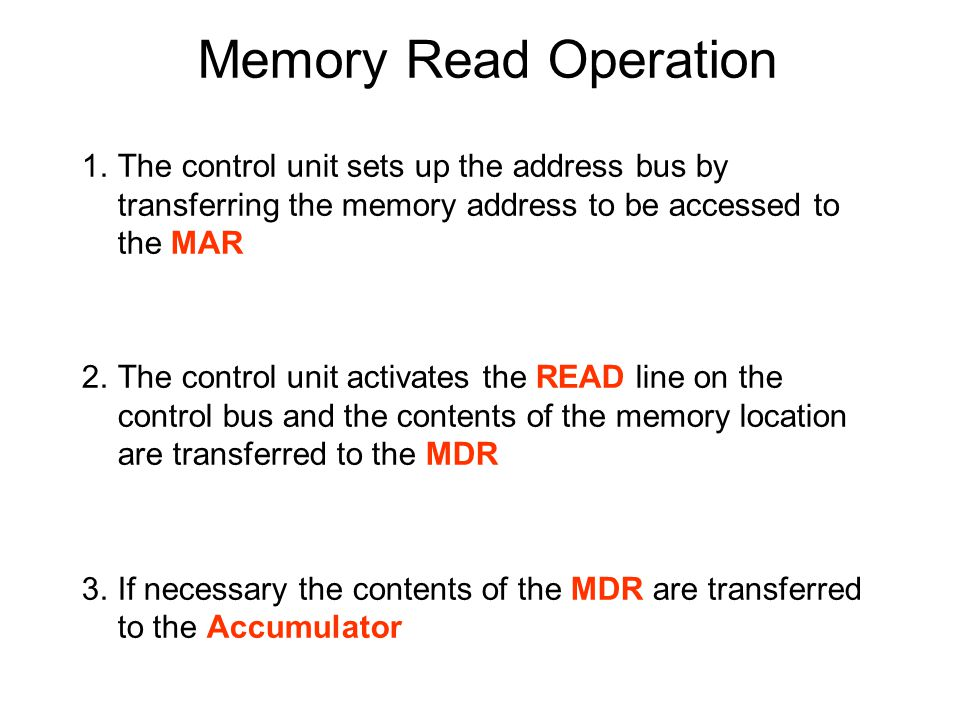 Memory Read Operation The control unit sets up the address bus by transferring the memory address to be accessed to the MAR.