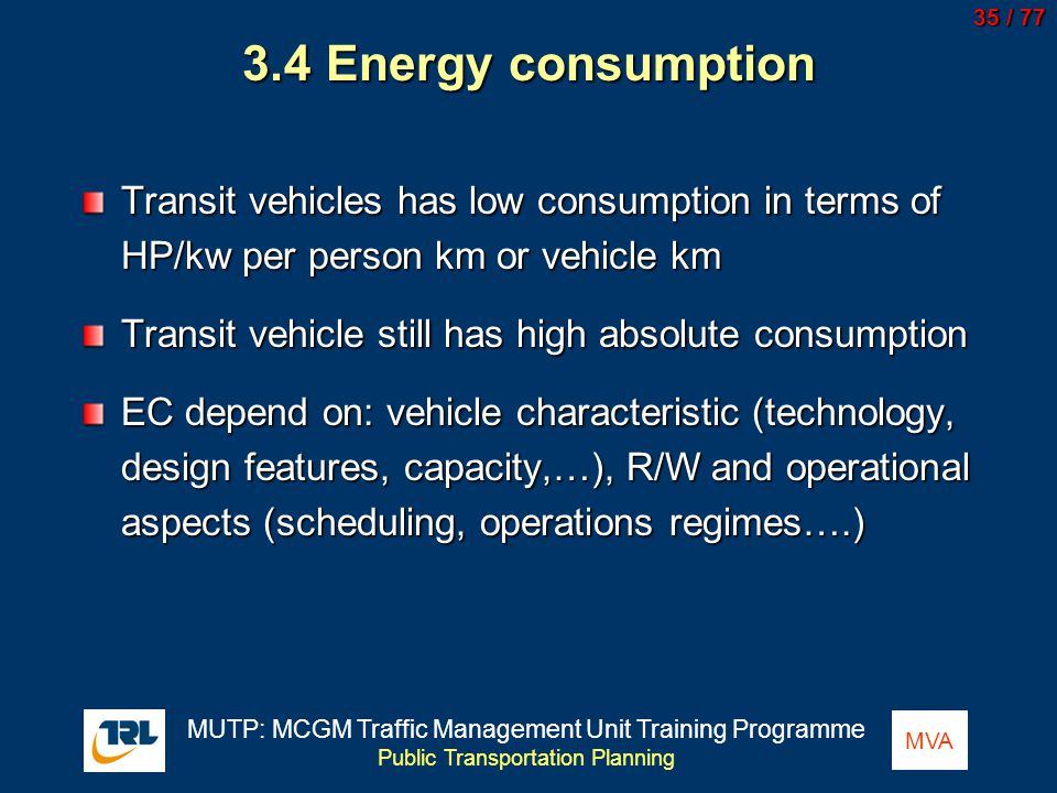 3.4 Energy consumption Transit vehicles has low consumption in terms of HP/kw per person km or vehicle km.