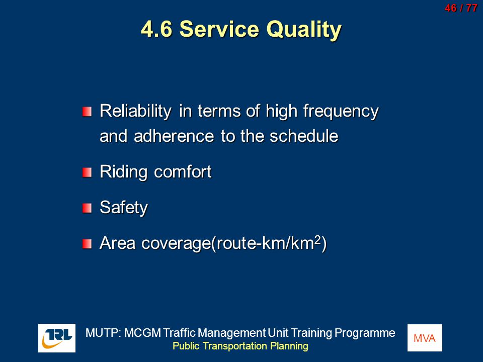 4.6 Service Quality Reliability in terms of high frequency and adherence to the schedule. Riding comfort.
