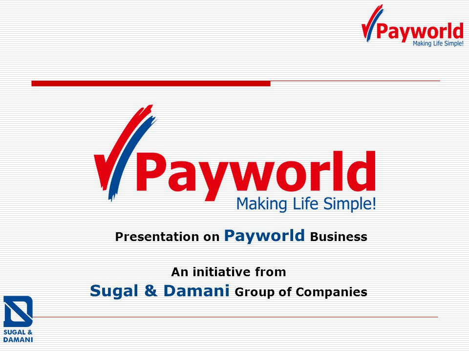 Presentation on Payworld Business Sugal & Damani Group of Companies