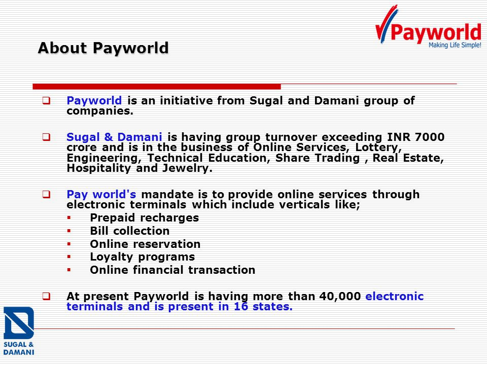 04/20/13 About Payworld. Payworld is an initiative from Sugal and Damani group of companies.