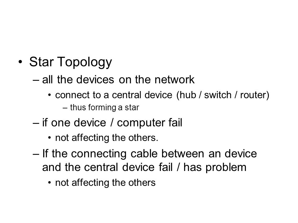 Star Topology all the devices on the network
