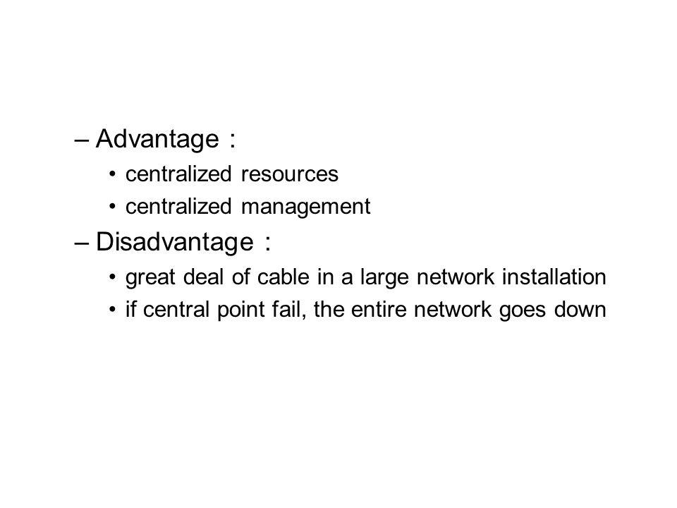 Advantage : Disadvantage : centralized resources