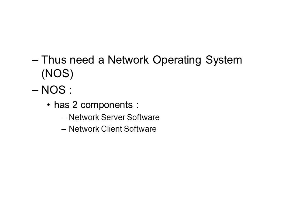 Thus need a Network Operating System (NOS) NOS :