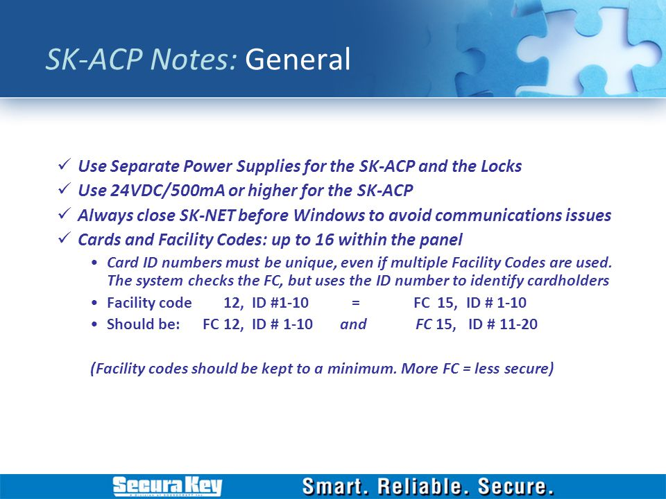 SK-ACP Notes: General Use Separate Power Supplies for the SK-ACP and the Locks. Use 24VDC/500mA or higher for the SK-ACP.