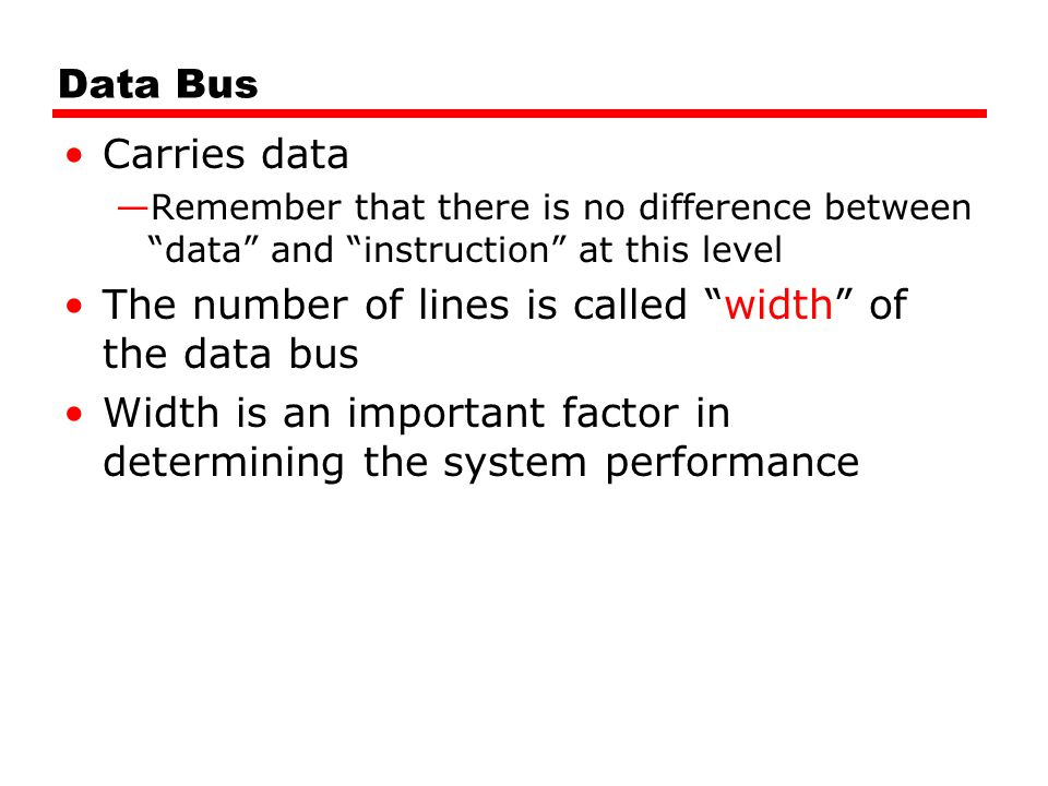 The number of lines is called width of the data bus