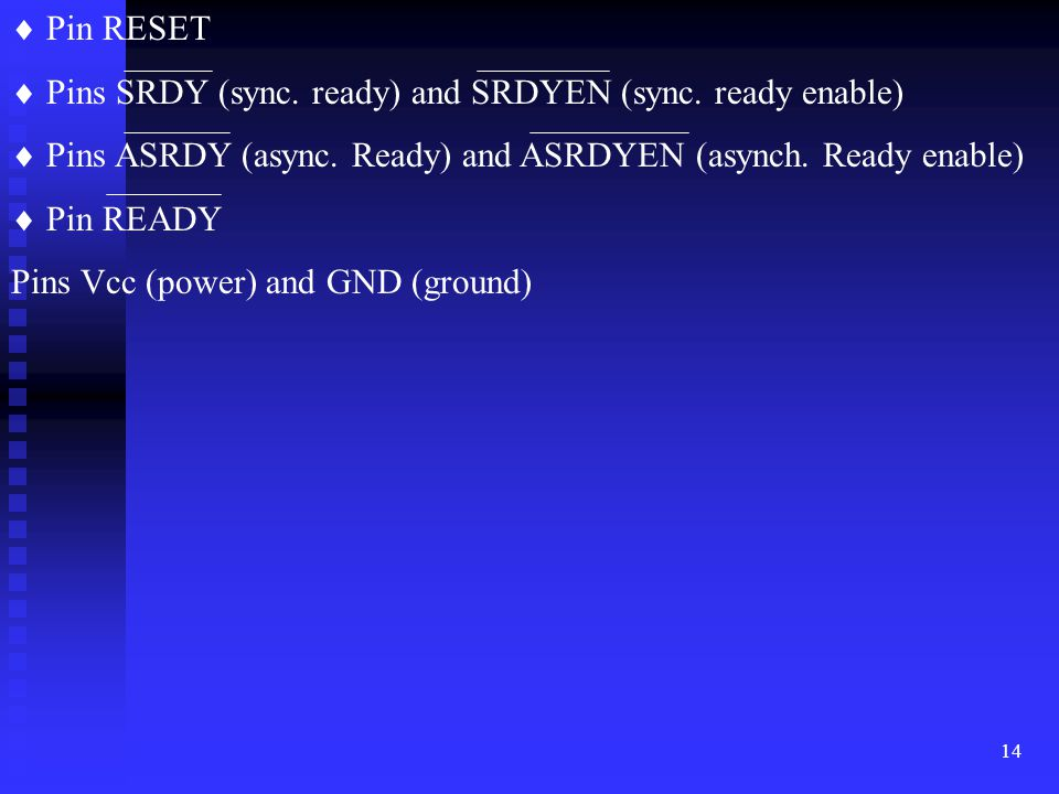  Pin RESET  Pins SRDY (sync. ready) and SRDYEN (sync. ready enable)  Pins ASRDY (async. Ready) and ASRDYEN (asynch. Ready enable)