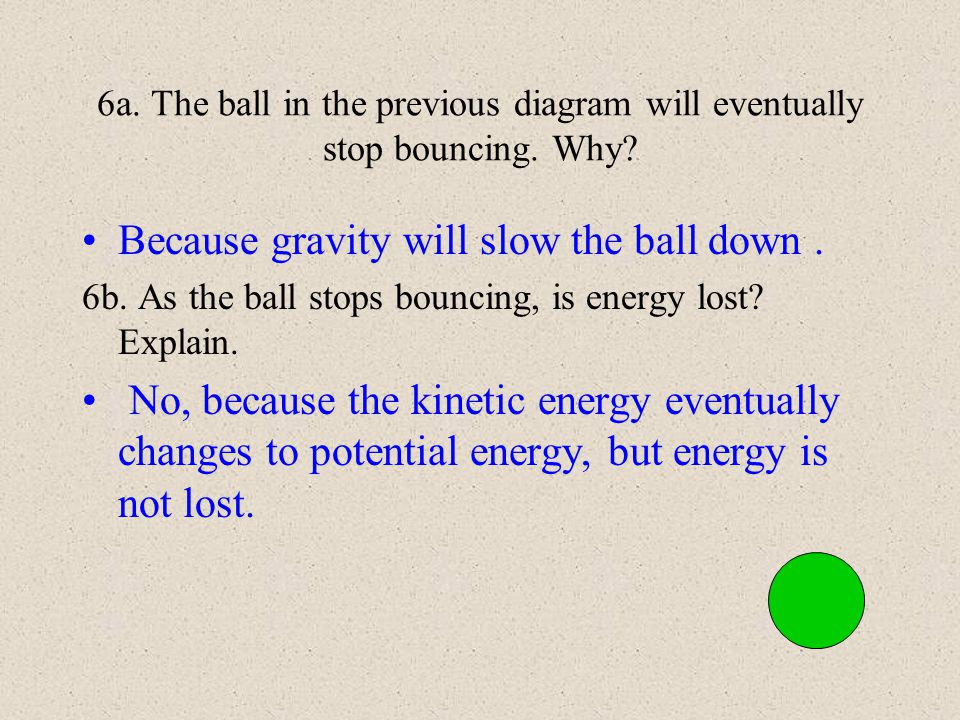 Because gravity will slow the ball down .