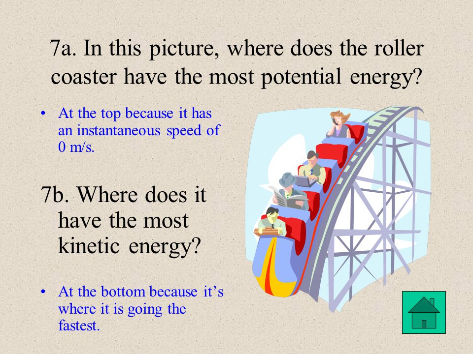 7b. Where does it have the most kinetic energy