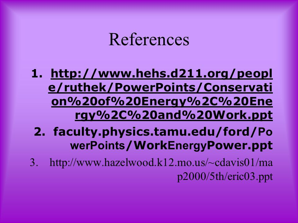 References http://www.hehs.d211.org/people/ruthek/PowerPoints/Conservation%20of%20Energy%2C%20Energy%2C%20and%20Work.ppt.