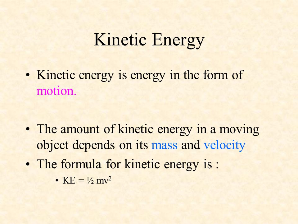 Kinetic Energy Kinetic energy is energy in the form of motion.