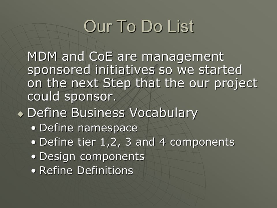 Our To Do List MDM and CoE are management sponsored initiatives so we started on the next Step that the our project could sponsor.