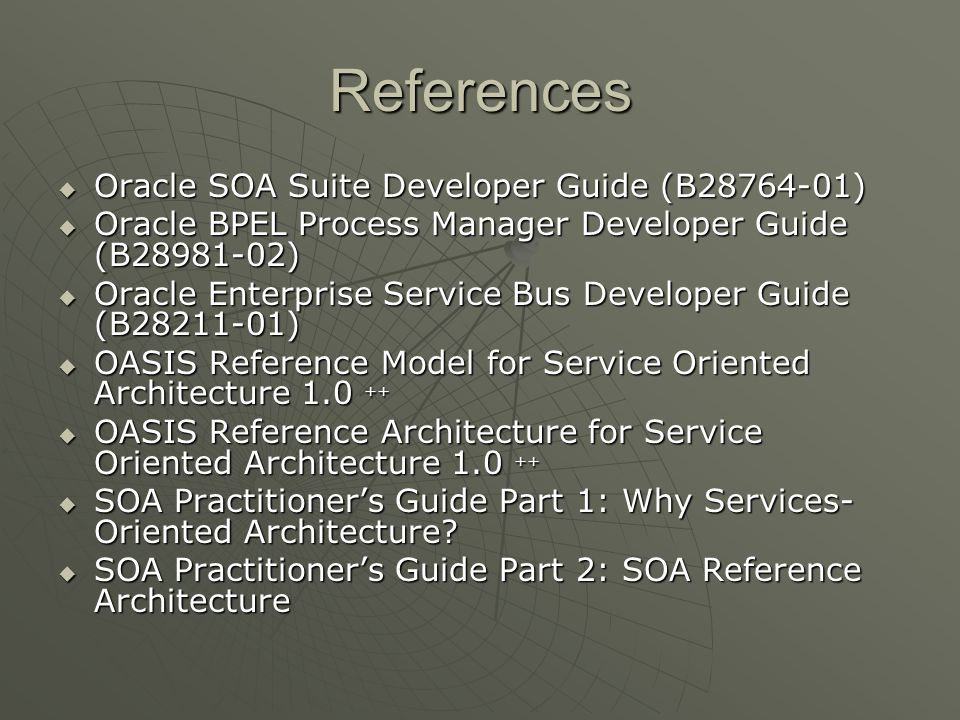 References Oracle SOA Suite Developer Guide (B28764-01)