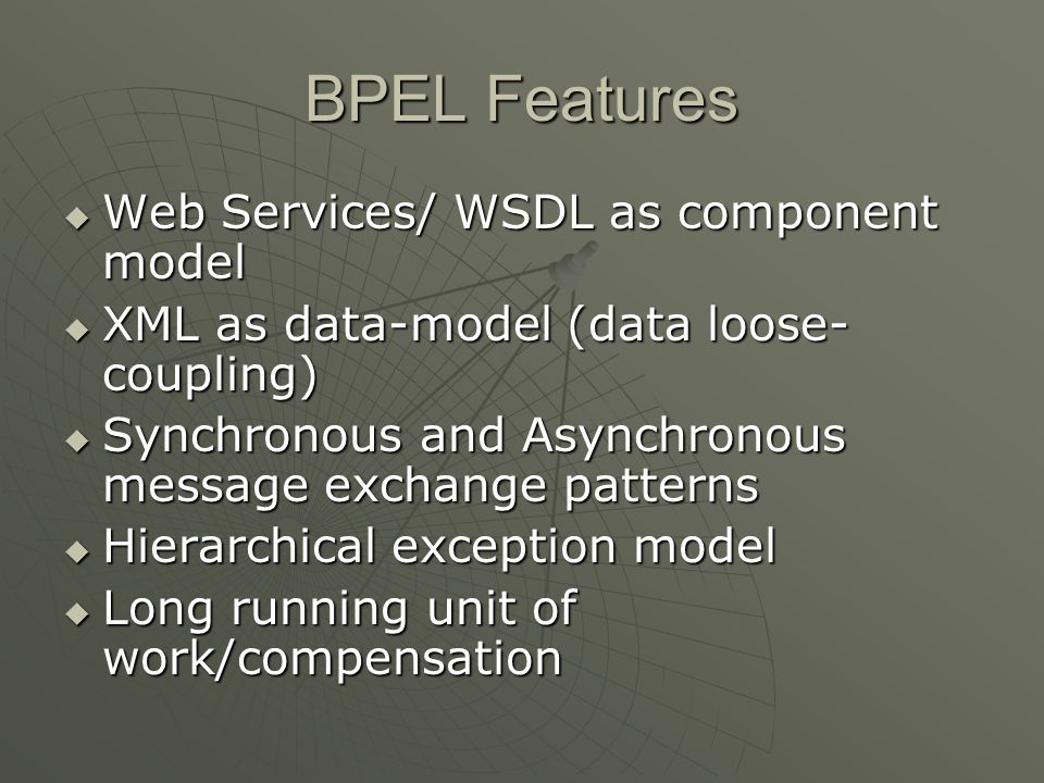 BPEL Features Web Services/ WSDL as component model