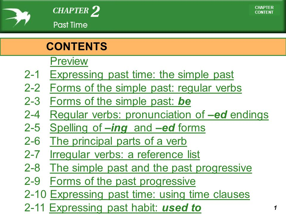 CONTENTS Preview. 2-1 Expressing past time: the simple past. 2-2 Forms of the simple past: regular verbs.