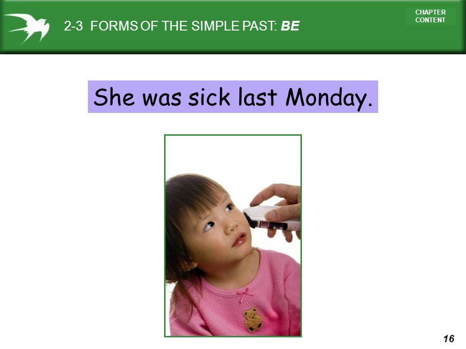 She was sick last Monday.