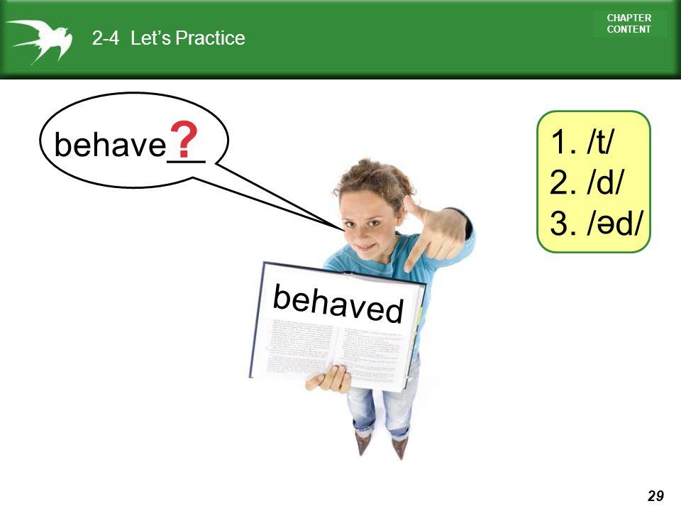 2-4 Let's Practice 1. /t/ 2. /d/ 3. / d/ behave__ e behaved