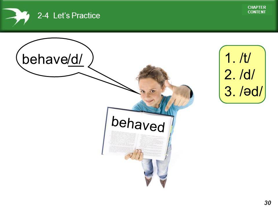 2-4 Let's Practice 1. /t/ 2. /d/ 3. / d/ behave__ /d/ e behaved