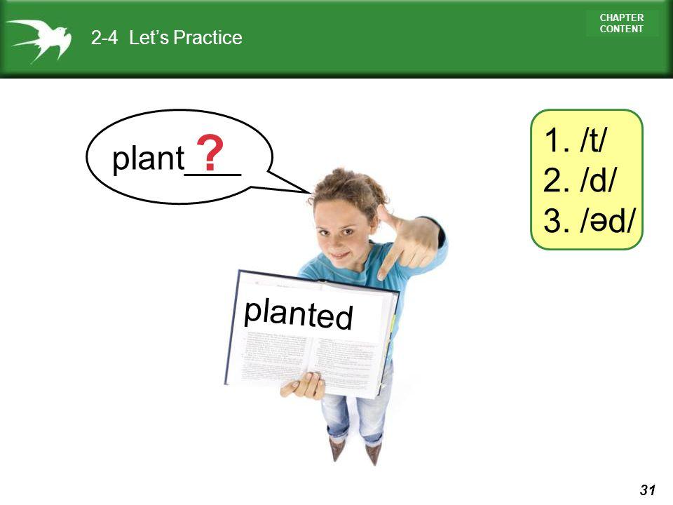 2-4 Let's Practice 1. /t/ 2. /d/ 3. / d/ plant___ e planted