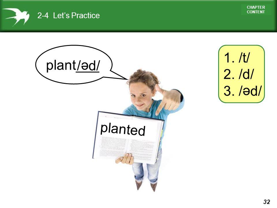 2-4 Let's Practice 1. /t/ 2. /d/ 3. / d/ plant___ / d/ e e planted