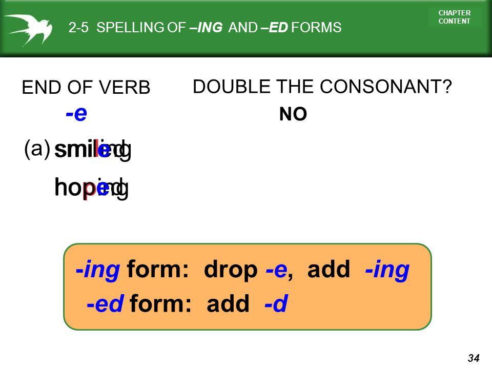 -ing form: drop -e, add -ing -ed form: add -d