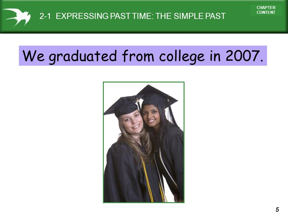 We graduated from college in 2007.