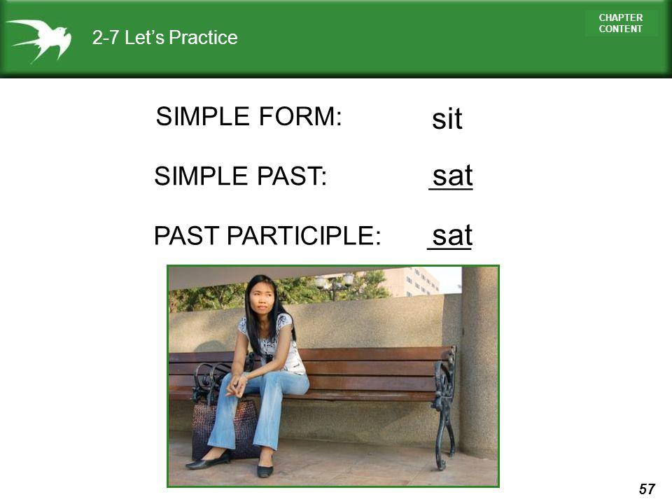 sit sat sat SIMPLE FORM: SIMPLE PAST: ___ PAST PARTICIPLE: ___