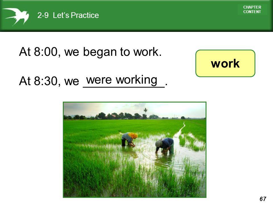 At 8:00, we began to work. work At 8:30, we ____________. were working