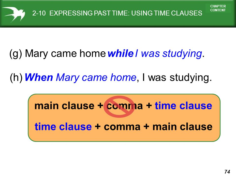 (g) Mary came home I was studying. while