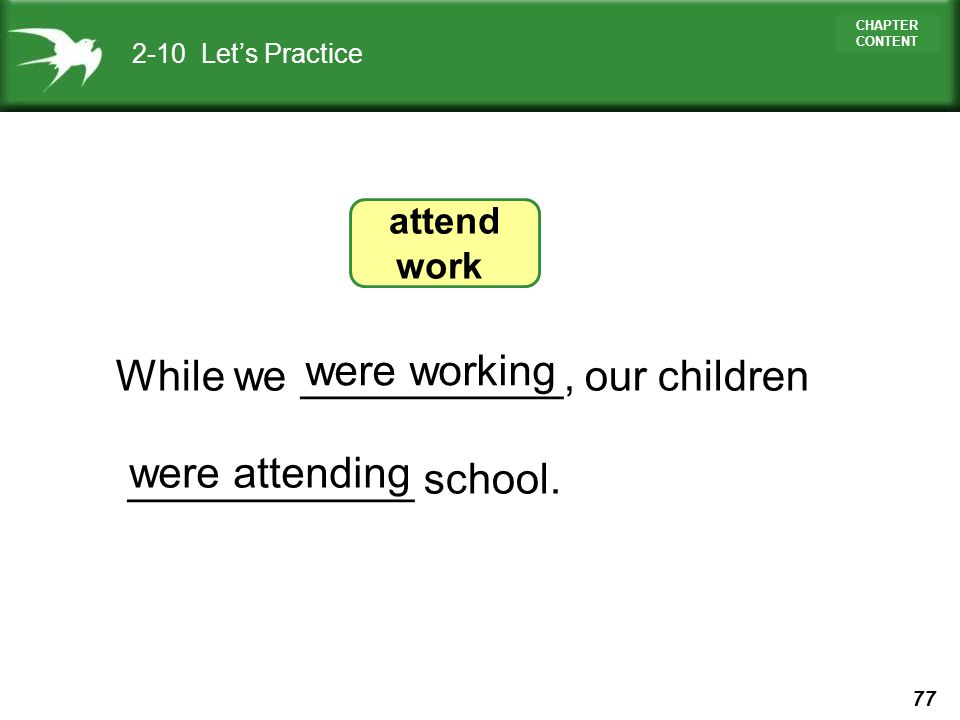 While we ___________, our children ____________ school. were working