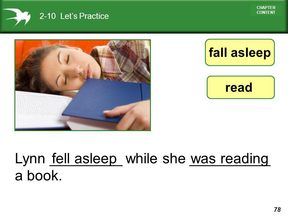 Lynn _________ while she __________ a book. fell asleep was reading