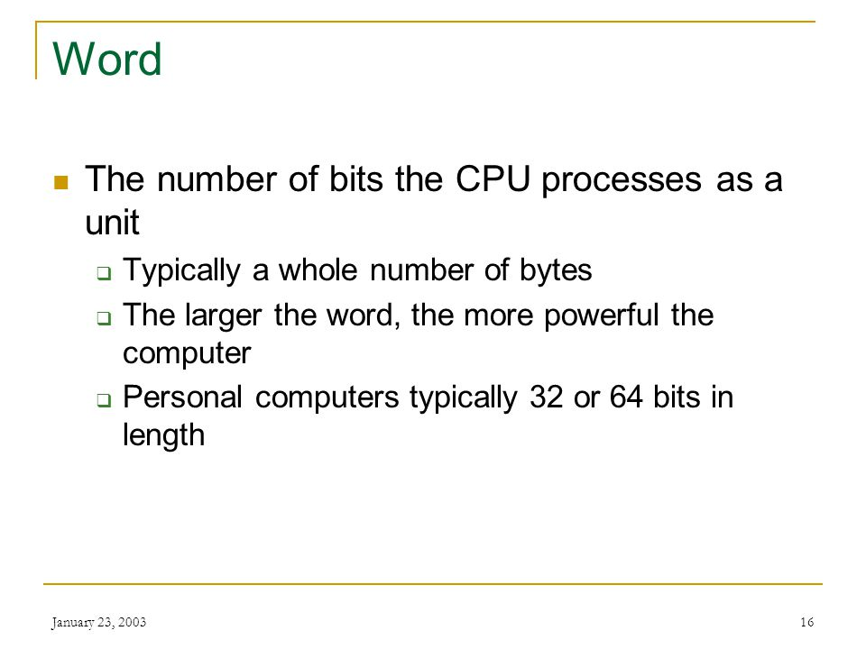 Word The number of bits the CPU processes as a unit
