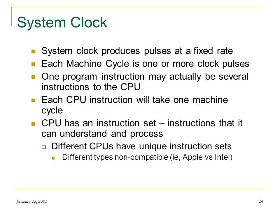 System Clock System clock produces pulses at a fixed rate