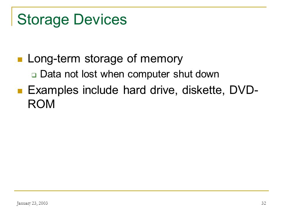 Storage Devices Long-term storage of memory