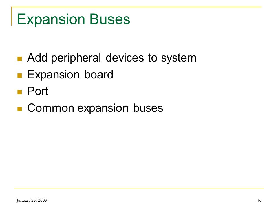 Expansion Buses Add peripheral devices to system Expansion board Port