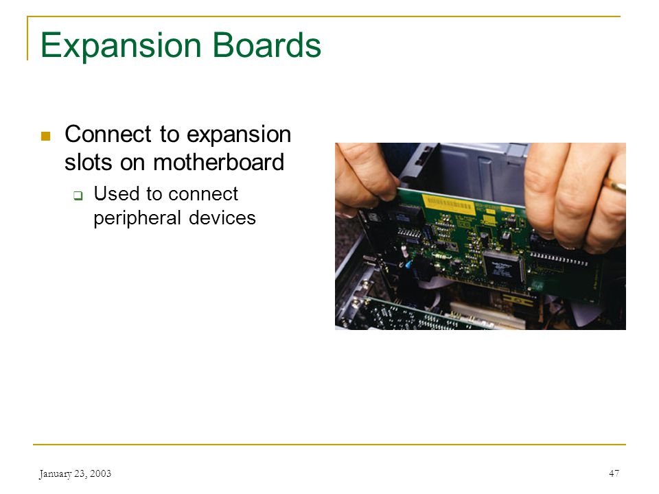 Expansion Boards Connect to expansion slots on motherboard