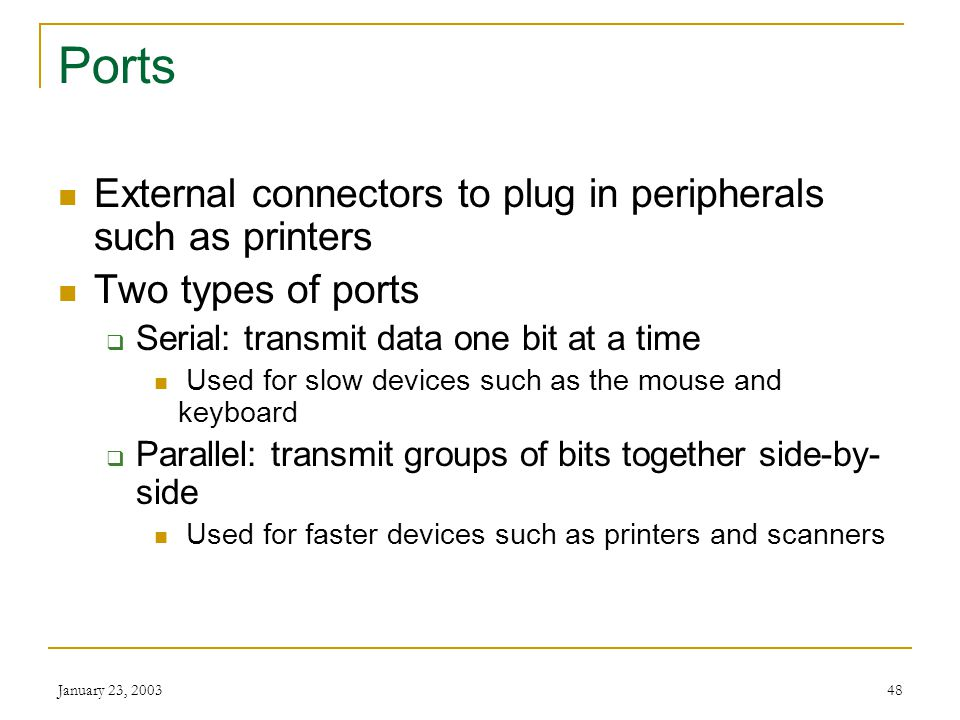 Ports External connectors to plug in peripherals such as printers