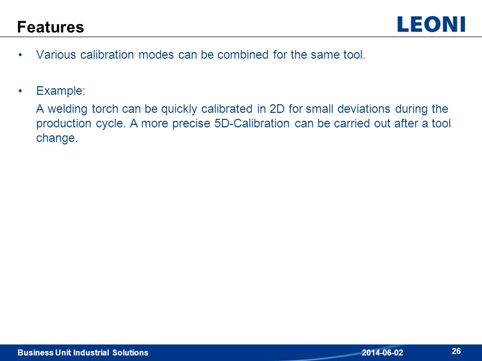 Features Various calibration modes can be combined for the same tool.