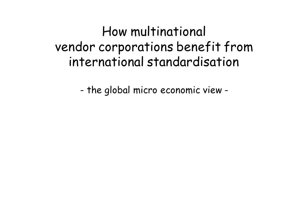 How multinational vendor corporations benefit from international standardisation - the global micro economic view -