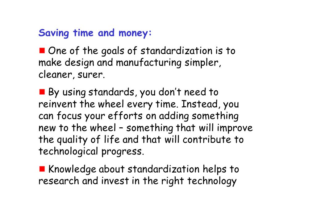 Saving time and money: One of the goals of standardization is to make design and manufacturing simpler, cleaner, surer.