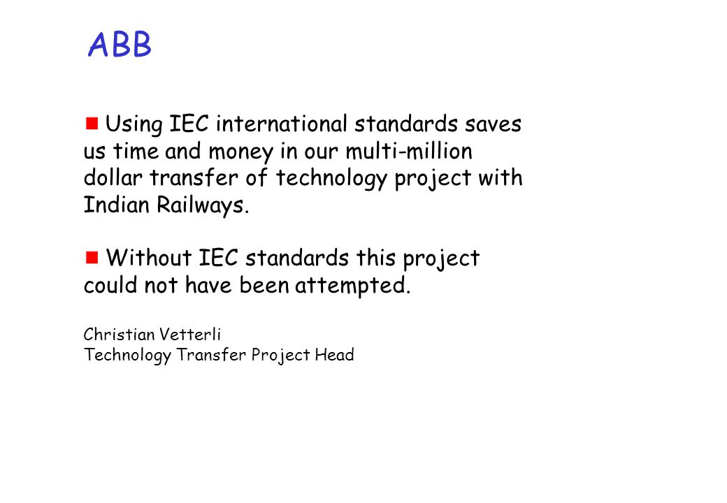 ABB Using IEC international standards saves us time and money in our multi-million dollar transfer of technology project with Indian Railways.