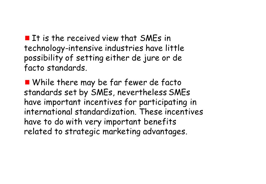 It is the received view that SMEs in technology-intensive industries have little possibility of setting either de jure or de facto standards.