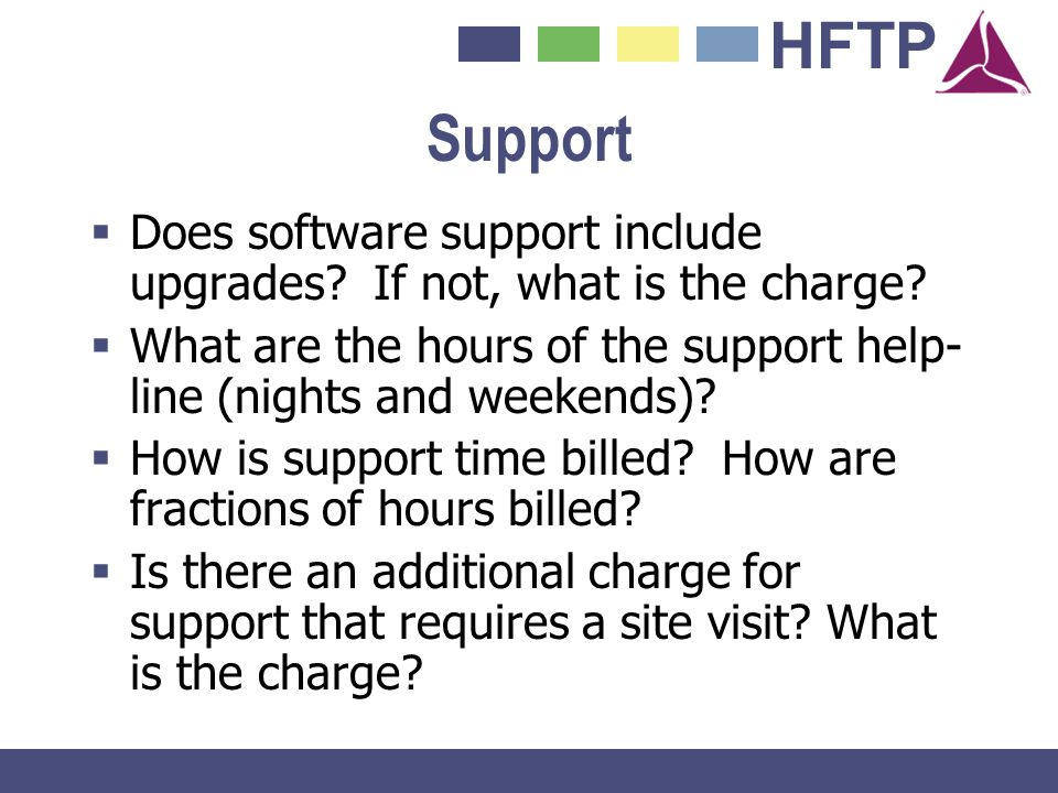 Support Does software support include upgrades If not, what is the charge What are the hours of the support help-line (nights and weekends)