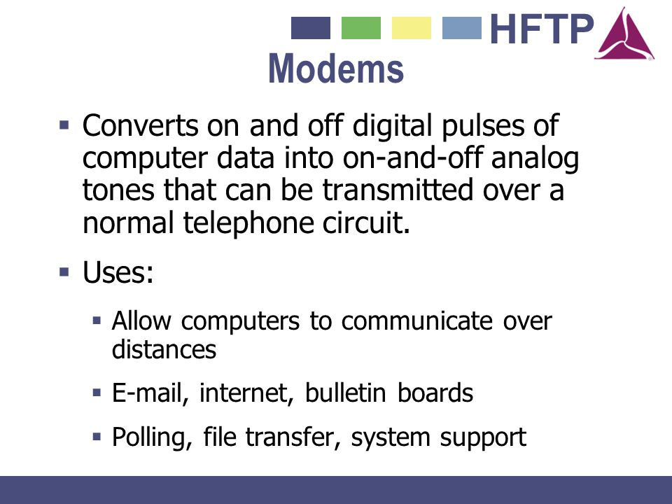 Modems Converts on and off digital pulses of computer data into on-and-off analog tones that can be transmitted over a normal telephone circuit.