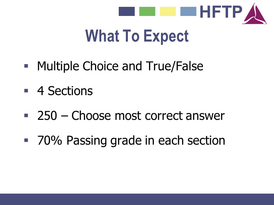 What To Expect Multiple Choice and True/False 4 Sections