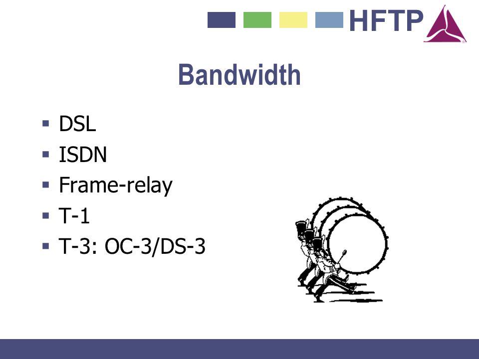 Bandwidth DSL ISDN Frame-relay T-1 T-3: OC-3/DS-3