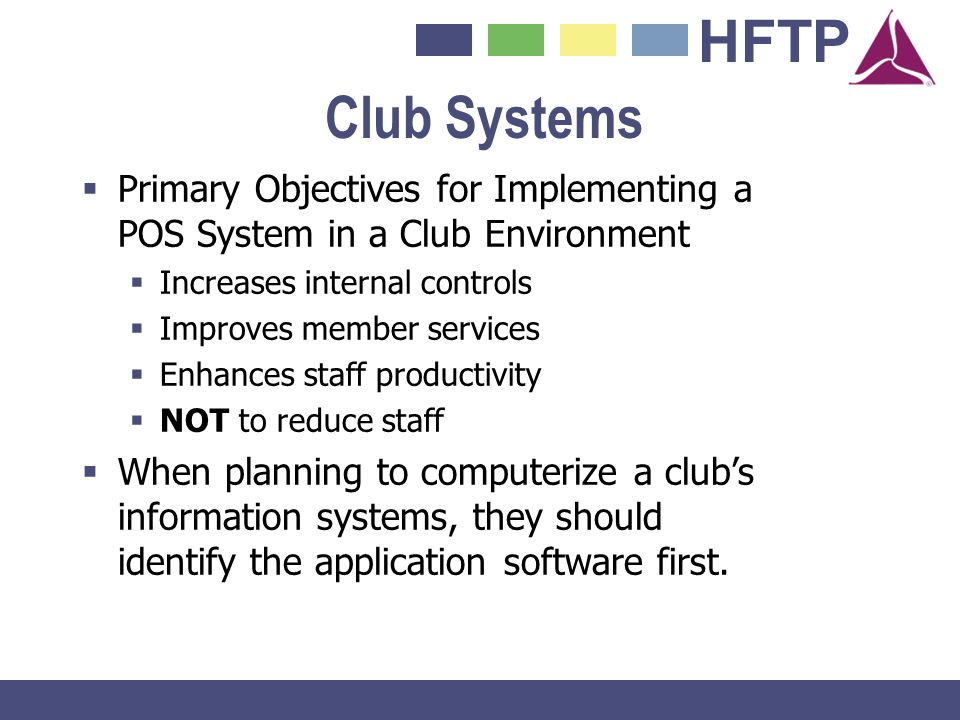 Club Systems Primary Objectives for Implementing a POS System in a Club Environment. Increases internal controls.